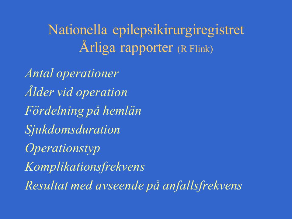 Nationella epilepsikirurgiregistret Årliga rapporter (R Flink)
