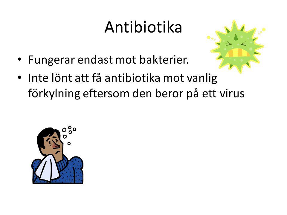 Antibiotika Fungerar endast mot bakterier.