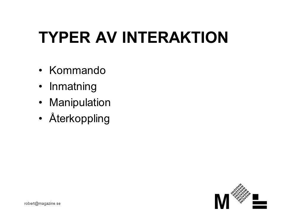 TYPER AV INTERAKTION Kommando Inmatning Manipulation Återkoppling