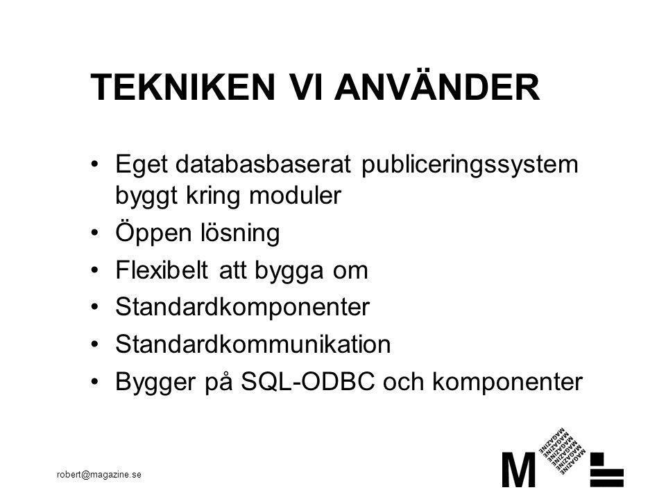 TEKNIKEN VI ANVÄNDER Eget databasbaserat publiceringssystem byggt kring moduler. Öppen lösning. Flexibelt att bygga om.