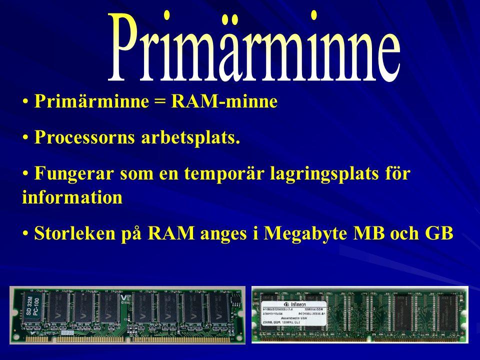 Primärminne Primärminne = RAM-minne Processorns arbetsplats.
