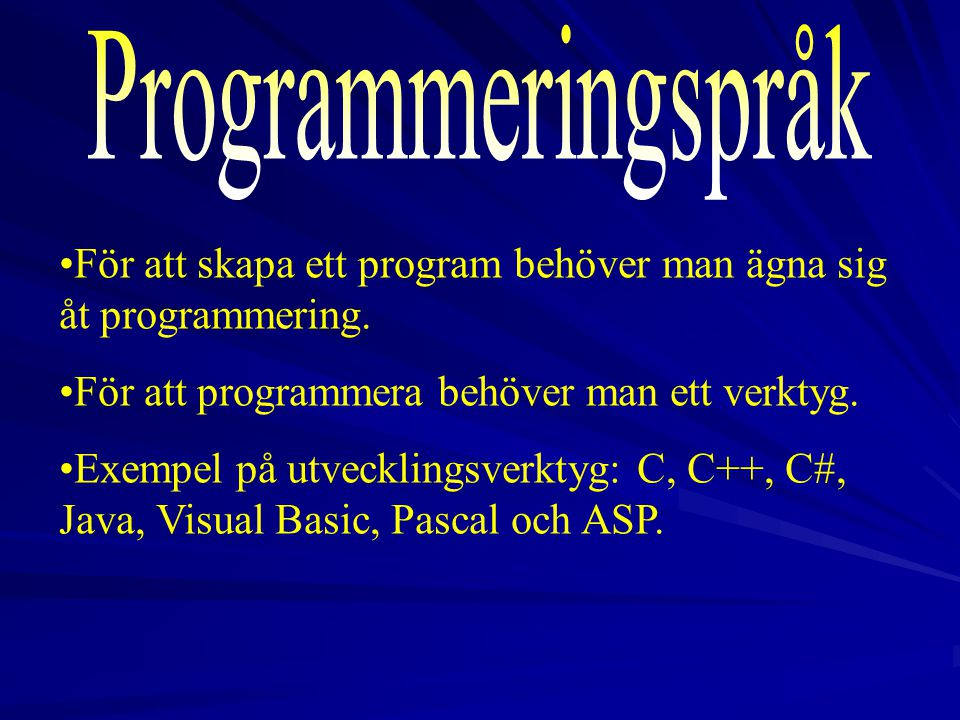 2017-04-03 Programmeringspråk. För att skapa ett program behöver man ägna sig åt programmering. För att programmera behöver man ett verktyg.
