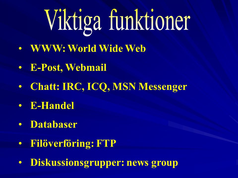 Viktiga funktioner WWW: World Wide Web E-Post, Webmail