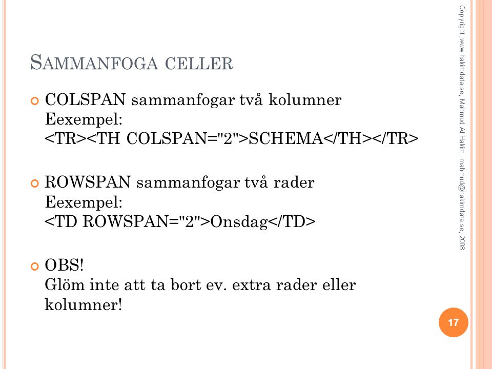 Sammanfoga celler COLSPAN sammanfogar två kolumner Eexempel: <TR><TH COLSPAN= 2 >SCHEMA</TH></TR>