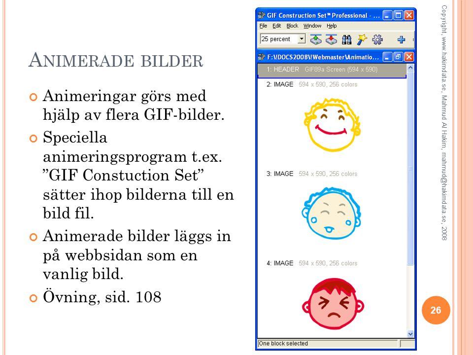 Animerade bilder Animeringar görs med hjälp av flera GIF-bilder.