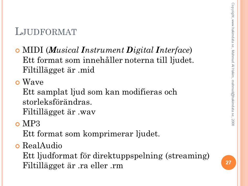 Ljudformat MIDI (Musical Instrument Digital Interface) Ett format som innehåller noterna till ljudet. Filtillägget är .mid.