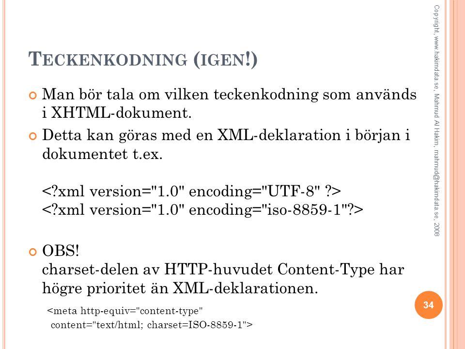 Teckenkodning (igen!) Man bör tala om vilken teckenkodning som används i XHTML-dokument.