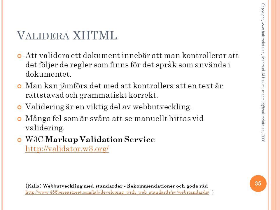 Validera XHTML Att validera ett dokument innebär att man kontrollerar att det följer de regler som finns för det språk som används i dokumentet.