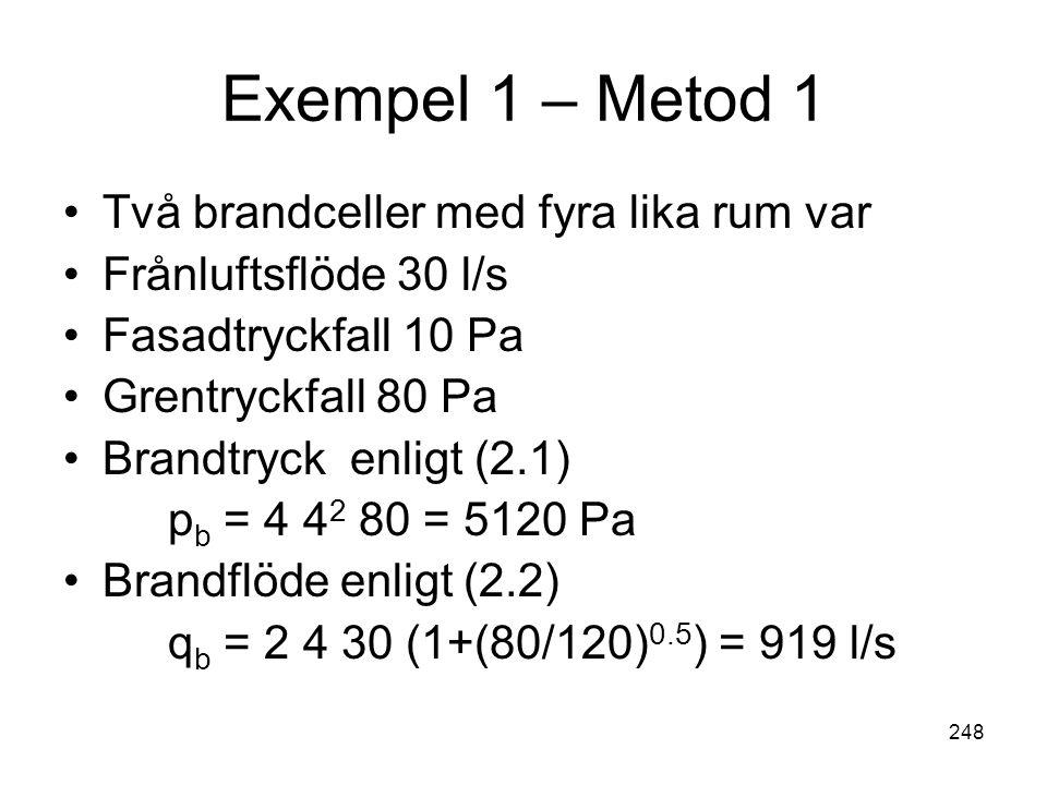 Exempel 1 – Metod 1 Två brandceller med fyra lika rum var
