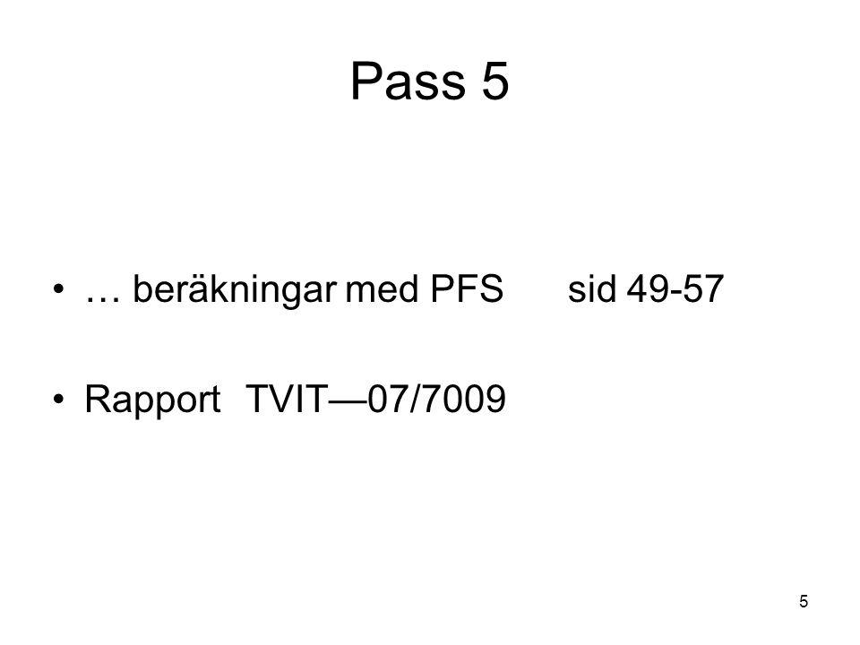 Pass 5 … beräkningar med PFS sid 49-57 Rapport TVIT—07/7009