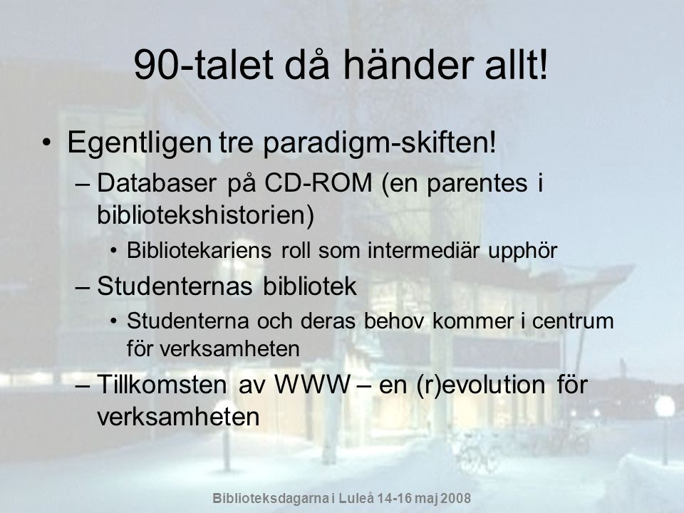 90-talet då händer allt! Egentligen tre paradigm-skiften!