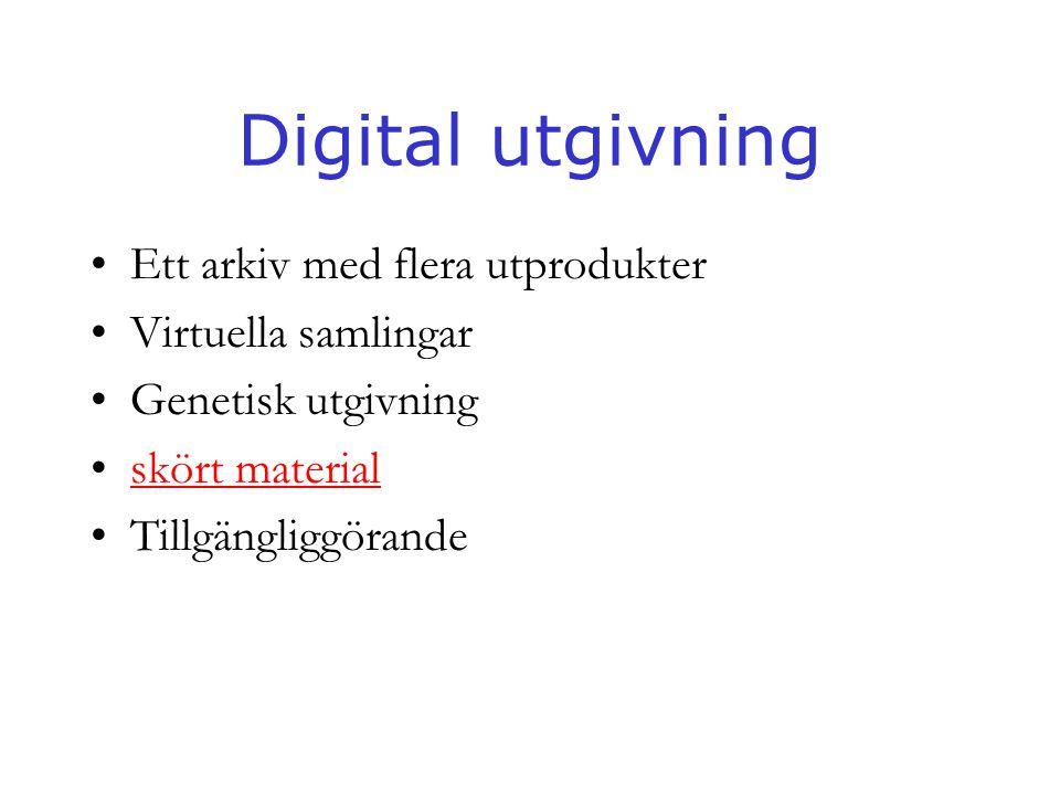 Digital utgivning Ett arkiv med flera utprodukter Virtuella samlingar