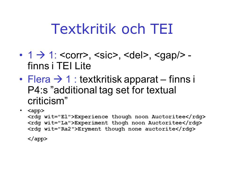 Textkritik och TEI 1  1: <corr>, <sic>, <del>, <gap/> - finns i TEI Lite.