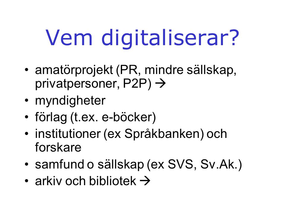 Vem digitaliserar amatörprojekt (PR, mindre sällskap, privatpersoner, P2P)  myndigheter. förlag (t.ex. e-böcker)