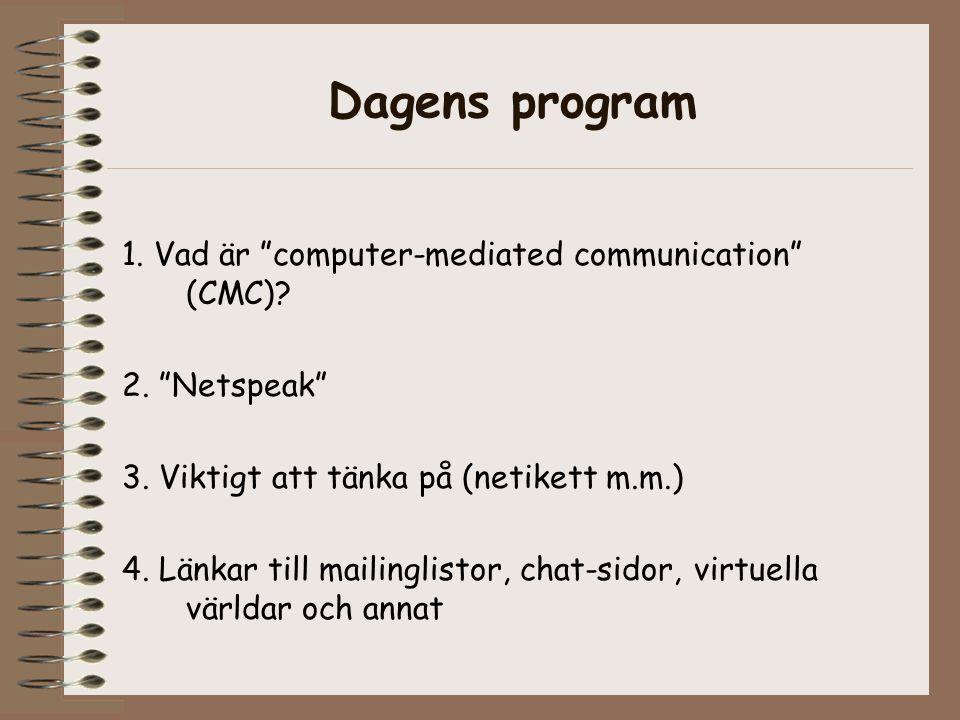 Dagens program 1. Vad är computer-mediated communication (CMC)