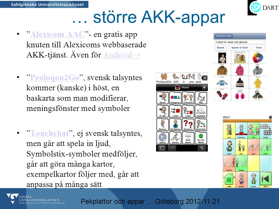 … större AKK-appar Alexicom AAC - en gratis app knuten till Alexicoms webbaserade AKK-tjänst. Även för Android→
