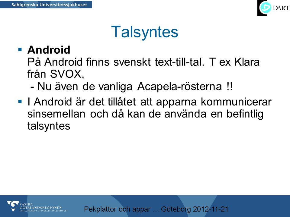 Talsyntes Android På Android finns svenskt text-till-tal. T ex Klara från SVOX, - Nu även de vanliga Acapela-rösterna !!