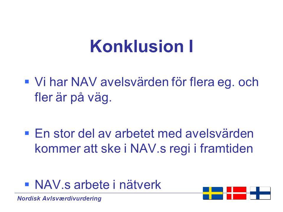Konklusion I Vi har NAV avelsvärden för flera eg. och fler är på väg.