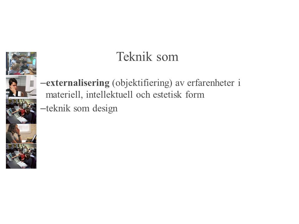 Teknik som externalisering (objektifiering) av erfarenheter i materiell, intellektuell och estetisk form.