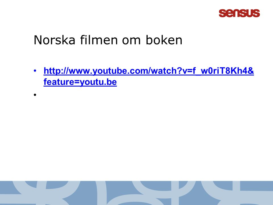 Norska filmen om boken http://www.youtube.com/watch v=f_w0riT8Kh4&feature=youtu.be