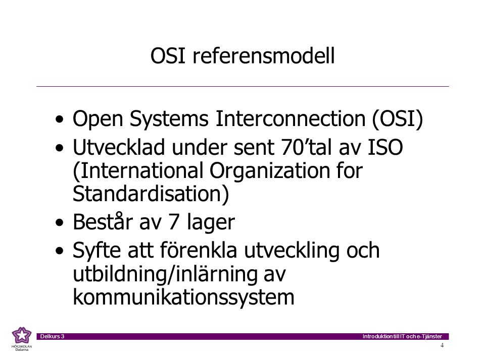 OSI referensmodell Open Systems Interconnection (OSI) Utvecklad under sent 70'tal av ISO (International Organization for Standardisation)