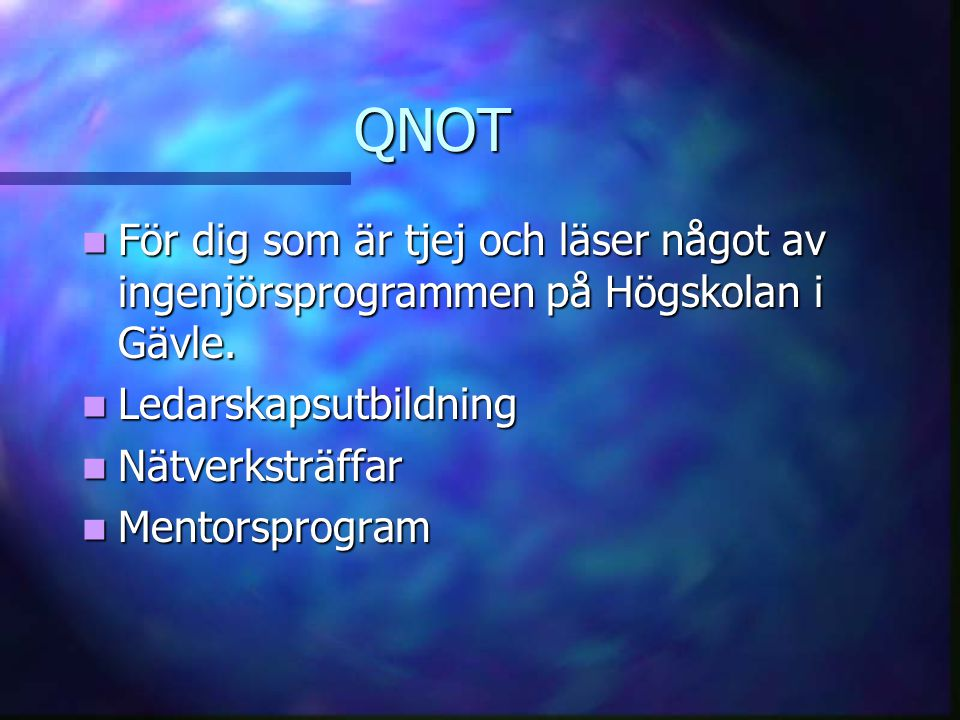 QNOT För dig som är tjej och läser något av ingenjörsprogrammen på Högskolan i Gävle. Ledarskapsutbildning.