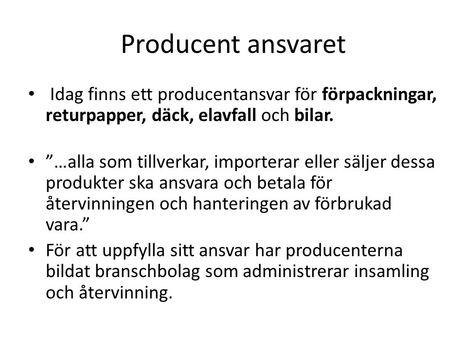 Producent ansvaret Idag finns ett producentansvar för förpackningar, returpapper, däck, elavfall och bilar.