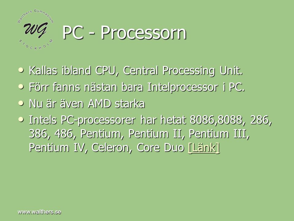 PC - Processorn Kallas ibland CPU, Central Processing Unit.
