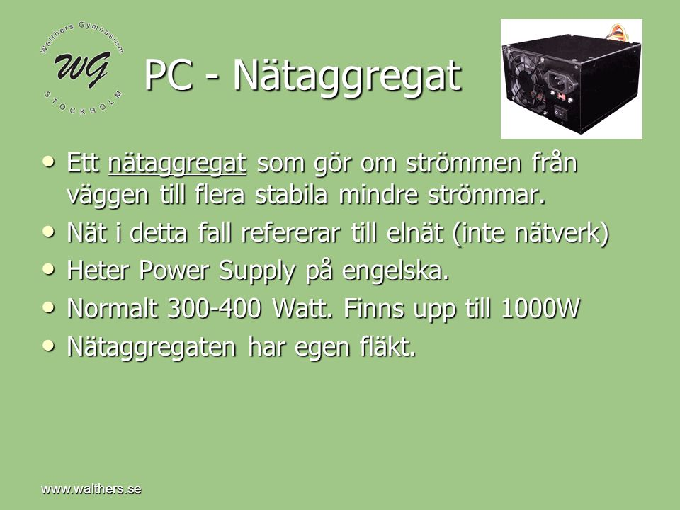 www.walthers.se PC - Nätaggregat. Ett nätaggregat som gör om strömmen från väggen till flera stabila mindre strömmar.