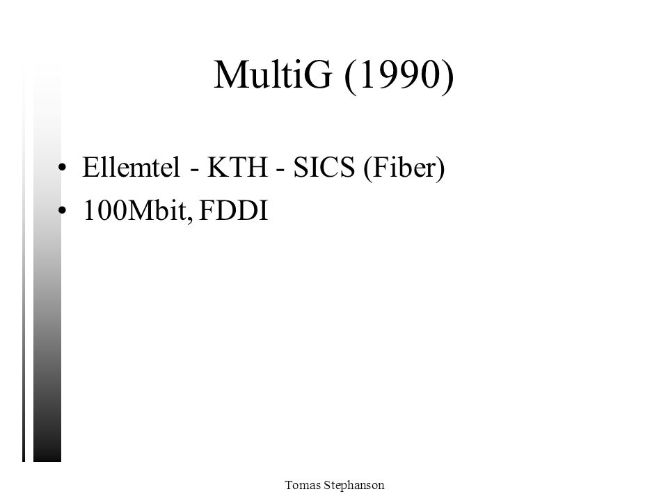 MultiG (1990) Ellemtel - KTH - SICS (Fiber) 100Mbit, FDDI