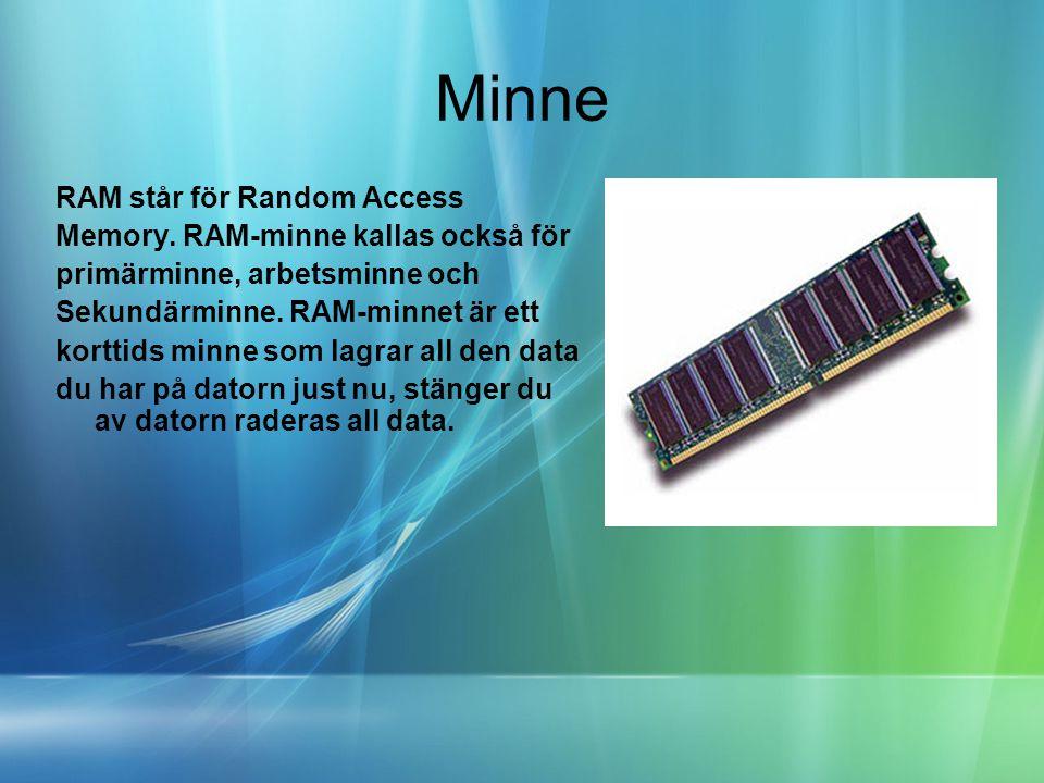 Minne RAM står för Random Access Memory. RAM-minne kallas också för