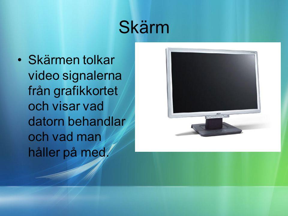 Skärm Skärmen tolkar video signalerna från grafikkortet och visar vad datorn behandlar och vad man håller på med.