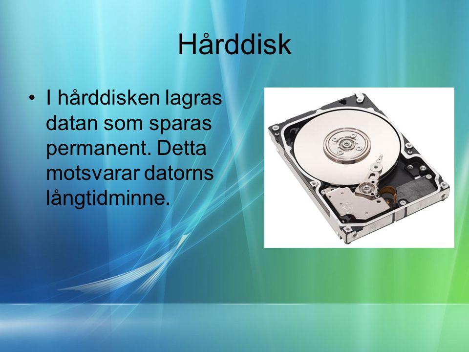 Hårddisk I hårddisken lagras datan som sparas permanent. Detta motsvarar datorns långtidminne.