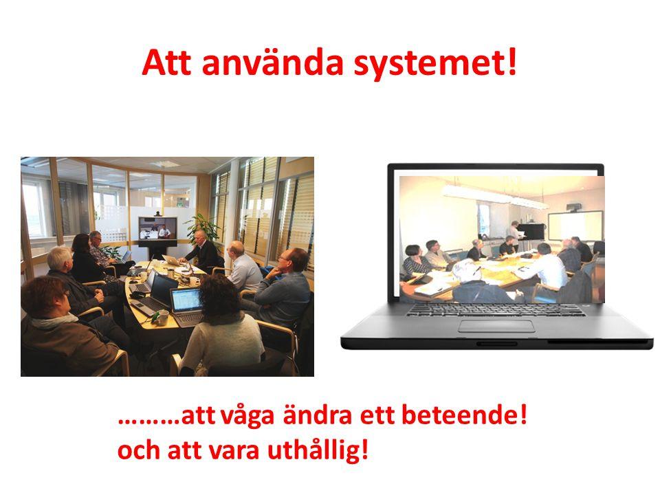 Att använda systemet! ………att våga ändra ett beteende!