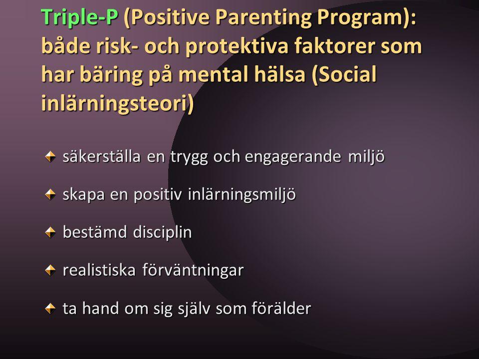 Triple-P (Positive Parenting Program): både risk- och protektiva faktorer som har bäring på mental hälsa (Social inlärningsteori)