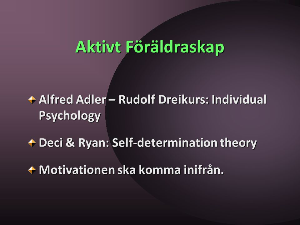 Aktivt Föräldraskap Alfred Adler – Rudolf Dreikurs: Individual Psychology. Deci & Ryan: Self-determination theory.