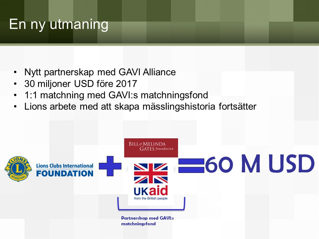 60 M USD En ny utmaning Nytt partnerskap med GAVI Alliance