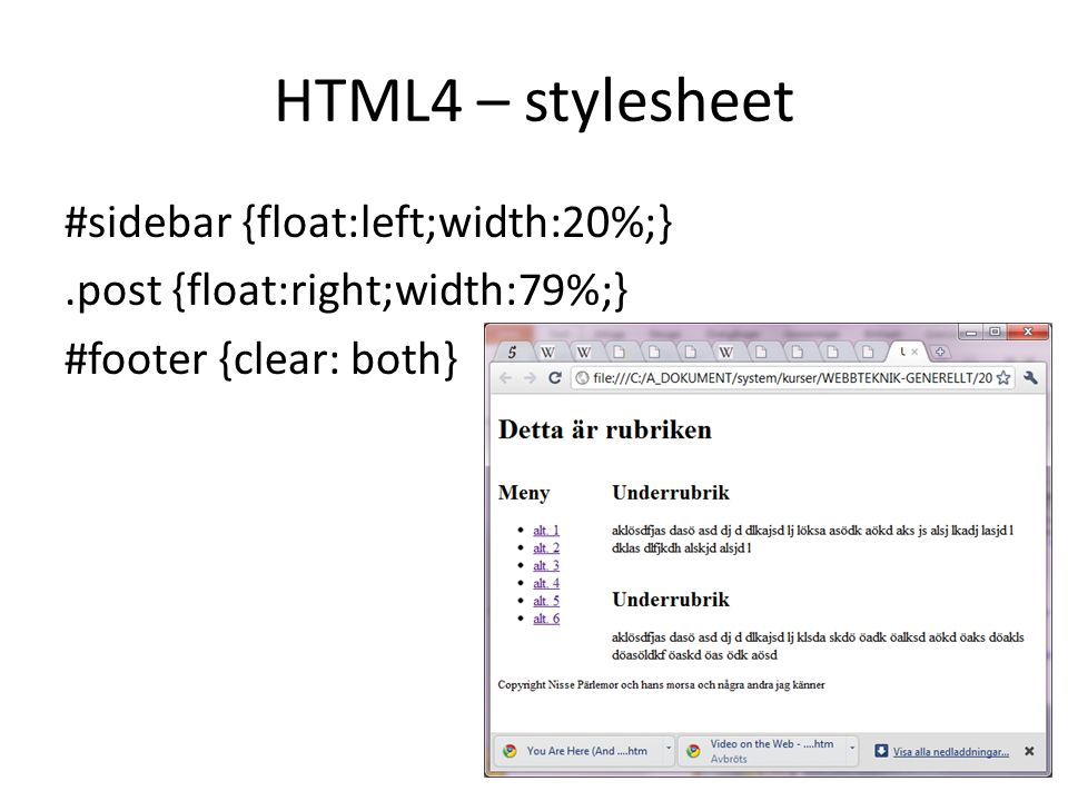 HTML4 – stylesheet #sidebar {float:left;width:20%;} .post {float:right;width:79%;} #footer {clear: both}
