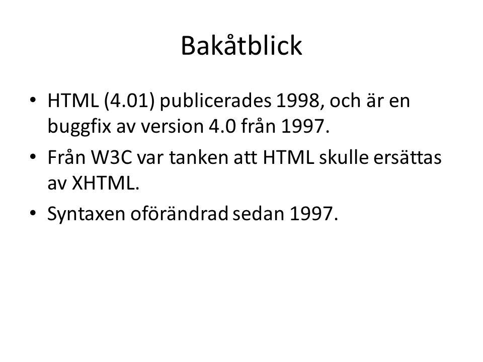 Bakåtblick HTML (4.01) publicerades 1998, och är en buggfix av version 4.0 från 1997. Från W3C var tanken att HTML skulle ersättas av XHTML.