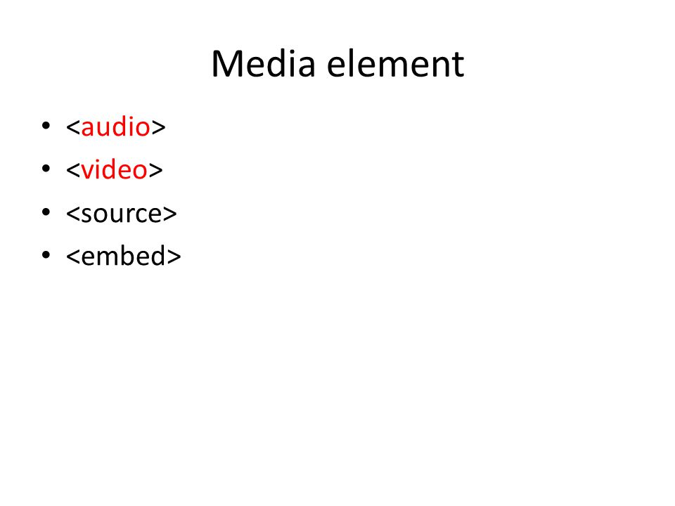 Media element <audio> <video> <source> <embed>