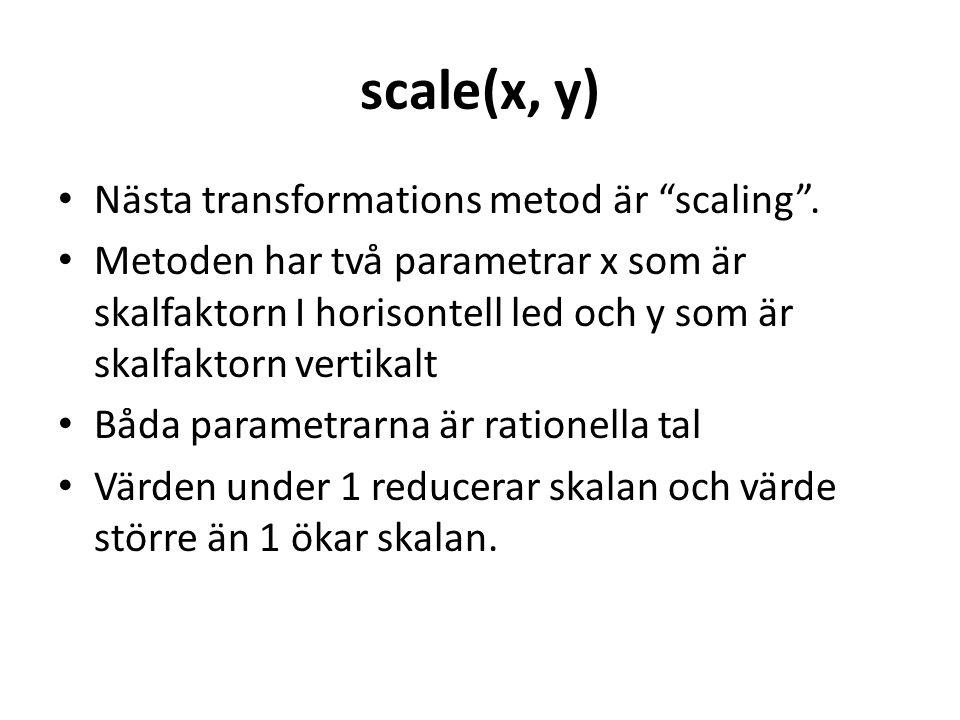 scale(x, y) Nästa transformations metod är scaling .