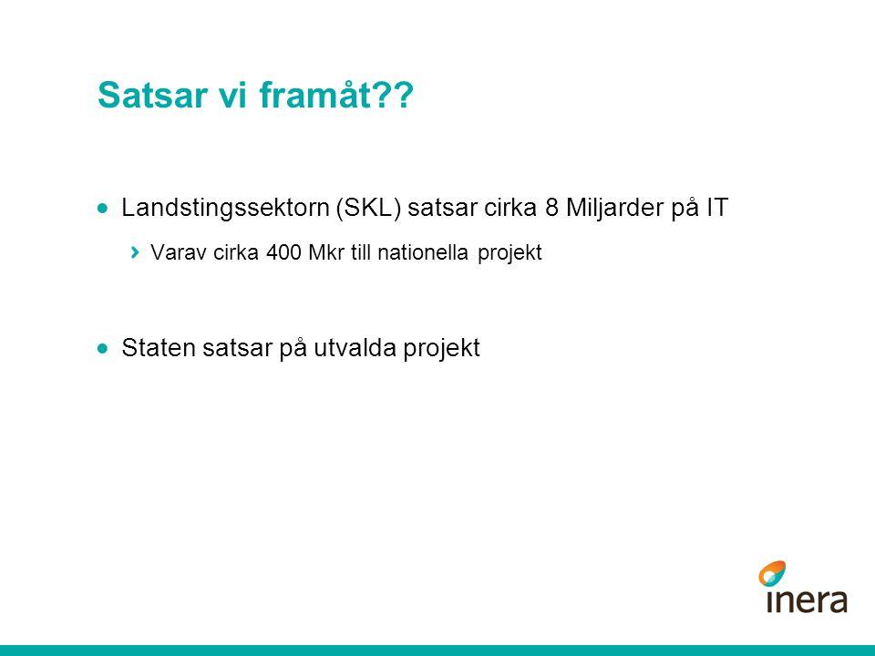 Satsar vi framåt Landstingssektorn (SKL) satsar cirka 8 Miljarder på IT. Varav cirka 400 Mkr till nationella projekt.