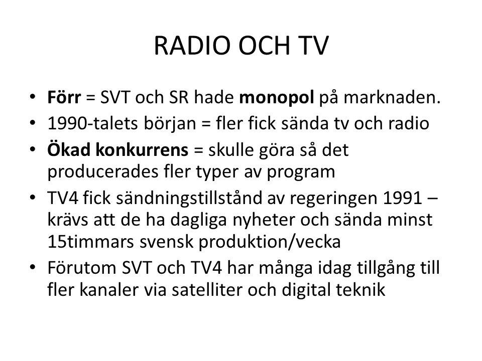RADIO OCH TV Förr = SVT och SR hade monopol på marknaden.
