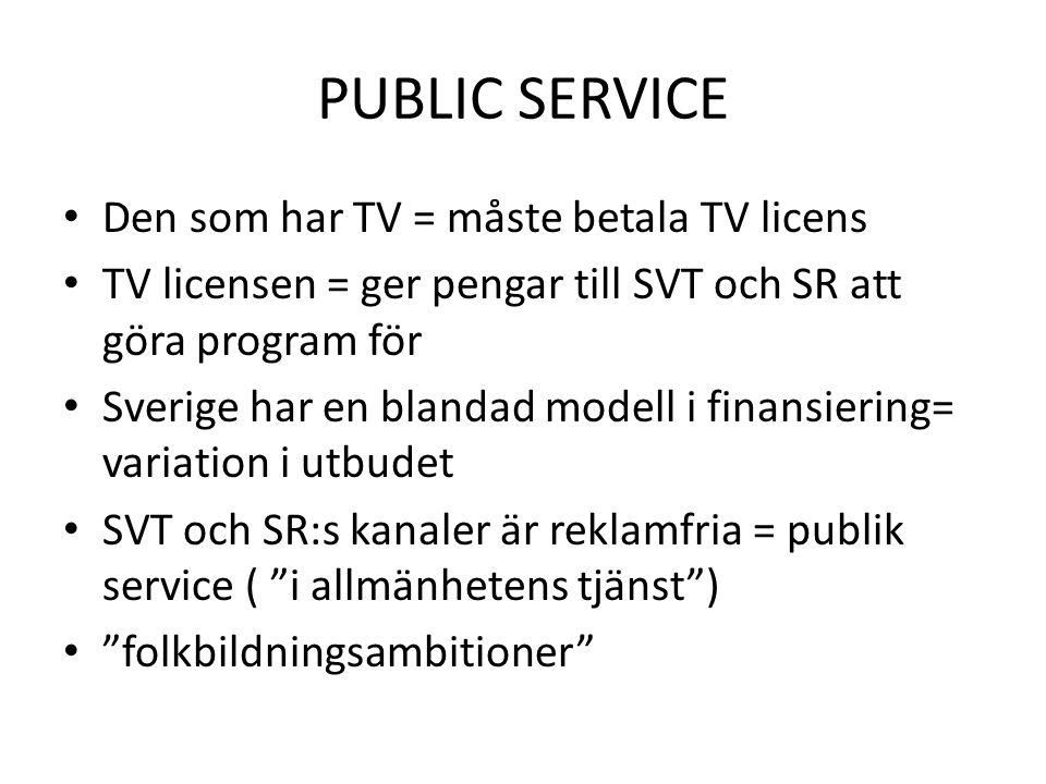 PUBLIC SERVICE Den som har TV = måste betala TV licens