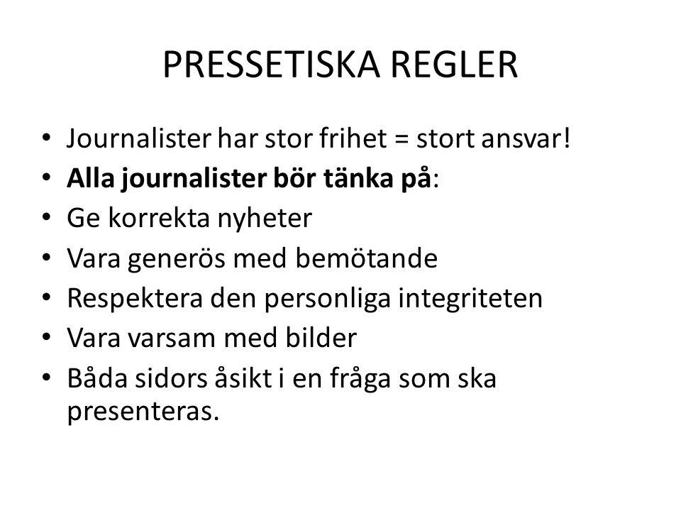 PRESSETISKA REGLER Journalister har stor frihet = stort ansvar!