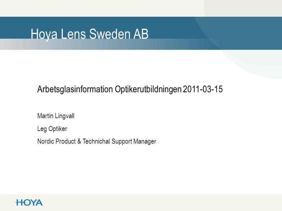 Hoya Lens Sweden AB Arbetsglasinformation Optikerutbildningen 2011-03-15. Martin Lingvall. Leg Optiker.