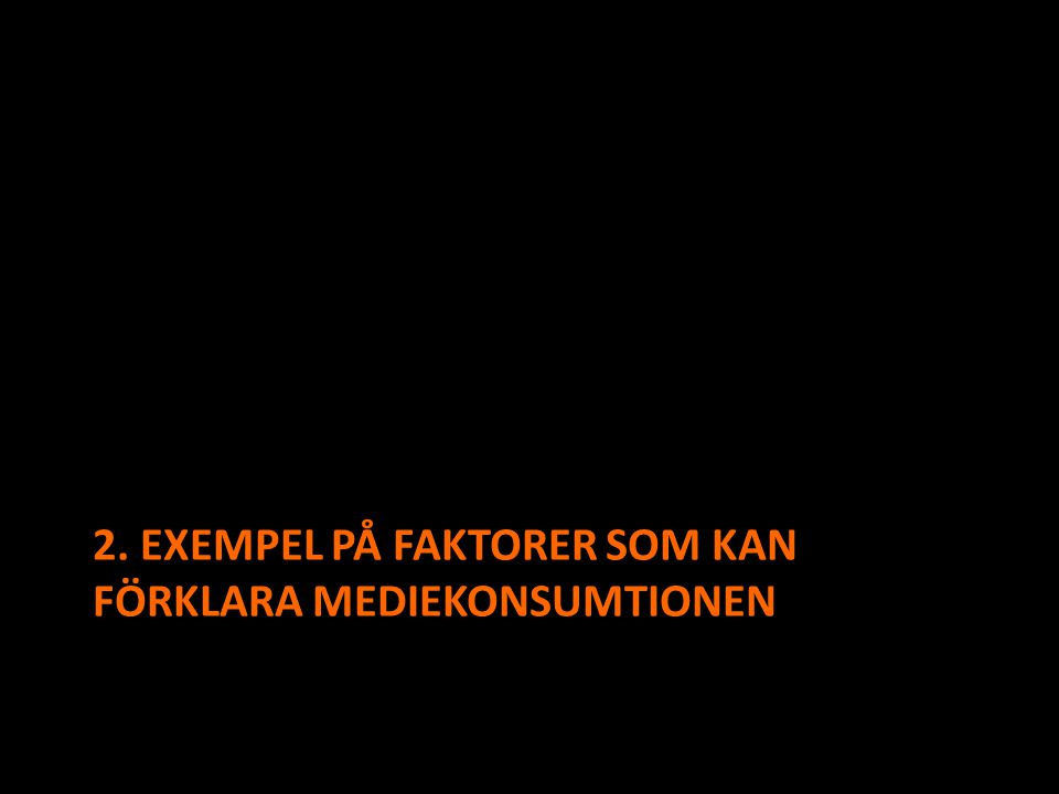 2. Exempel på Faktorer som kan förklara mediekonsumtionen