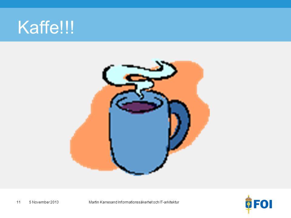 Kaffe!!! 5 November 2013 Martin Karresand Informationssäkerhet och IT-arkitektur