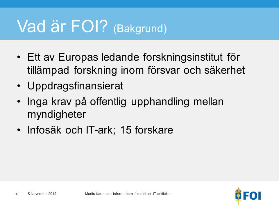 Vad är FOI (Bakgrund) Ett av Europas ledande forskningsinstitut för tillämpad forskning inom försvar och säkerhet.