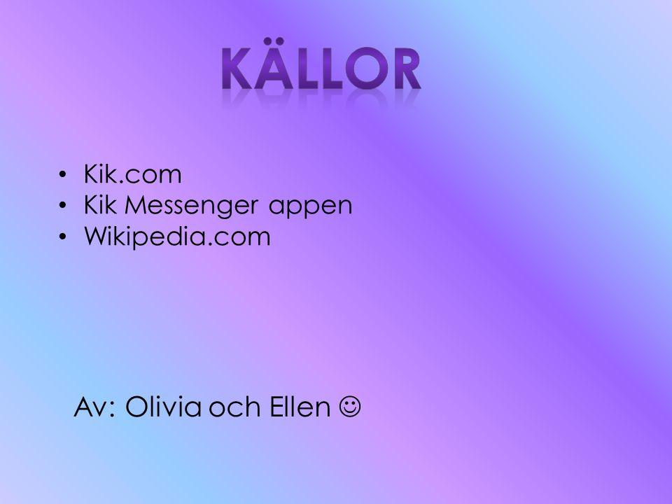 Källor Av: Olivia och Ellen  Kik.com Kik Messenger appen